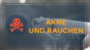 Akne und Rauchen - Pickel durch Rauchen